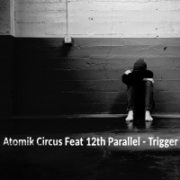 Atomik Circus Feat. 12th Parallel - Trigger